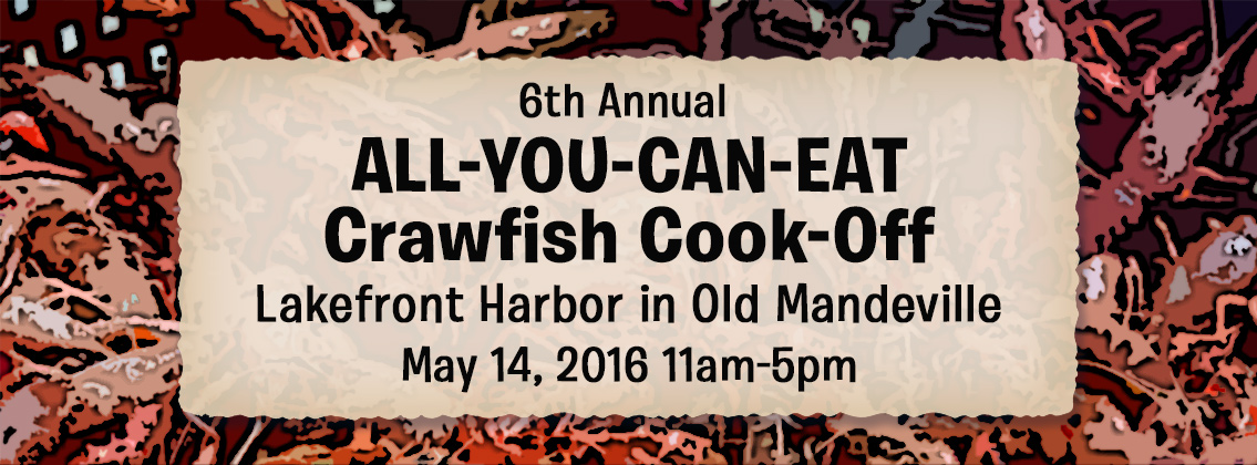 6th Annual ALL-YOU-CAN-EAT Crawfish Cook-Off Lakefront Harbor in Old Mandeville May 14, 2016 11am-5pm
